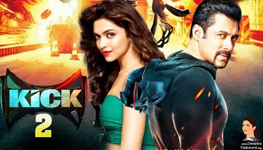 Kick 2, Salman Khan, Deepika Padukone